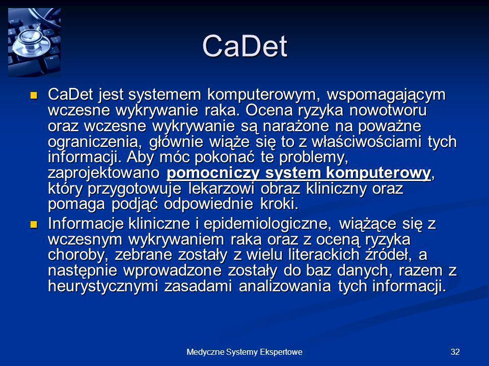32Medyczne Systemy Ekspertowe CaDet CaDet jest systemem komputerowym, wspomagającym wczesne wykrywanie raka. Ocena ryzyka nowotworu oraz wczesne wykry
