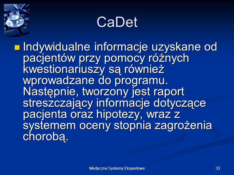33Medyczne Systemy Ekspertowe CaDet Indywidualne informacje uzyskane od pacjentów przy pomocy różnych kwestionariuszy są również wprowadzane do progra