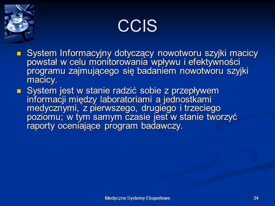 34Medyczne Systemy Ekspertowe CCIS System Informacyjny dotyczący nowotworu szyjki macicy powstał w celu monitorowania wpływu i efektywności programu z