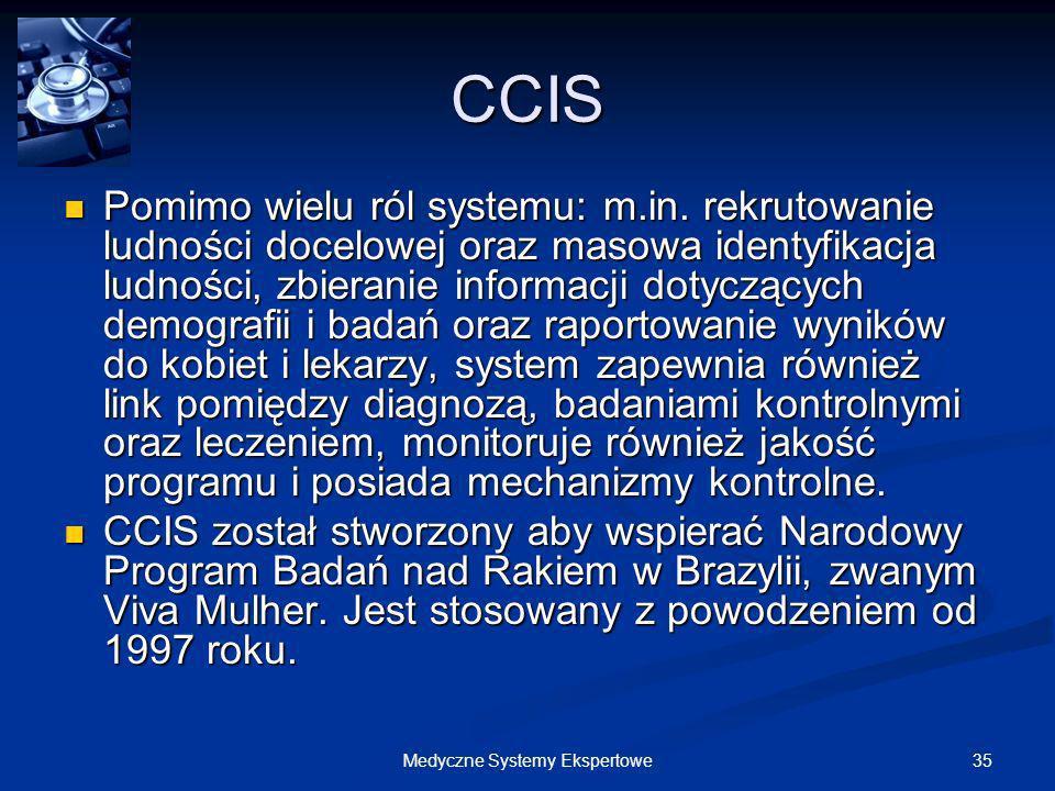 35Medyczne Systemy Ekspertowe CCIS Pomimo wielu ról systemu: m.in. rekrutowanie ludności docelowej oraz masowa identyfikacja ludności, zbieranie infor