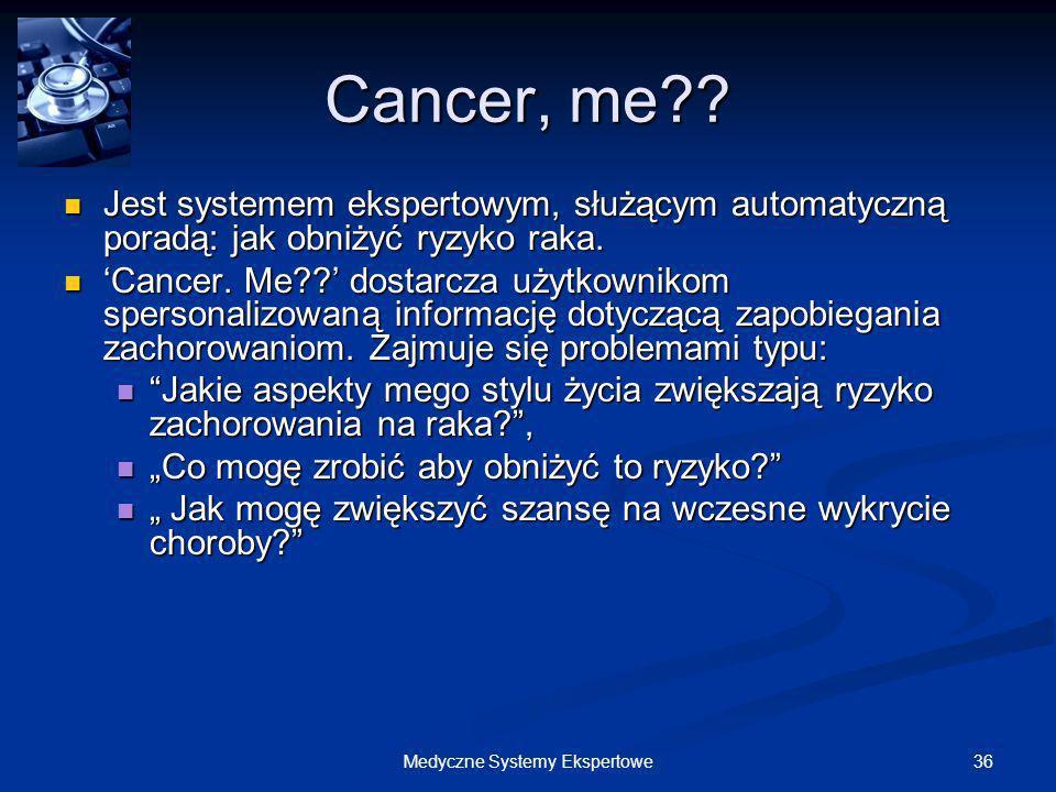 36Medyczne Systemy Ekspertowe Cancer, me?? Jest systemem ekspertowym, służącym automatyczną poradą: jak obniżyć ryzyko raka. Jest systemem ekspertowym