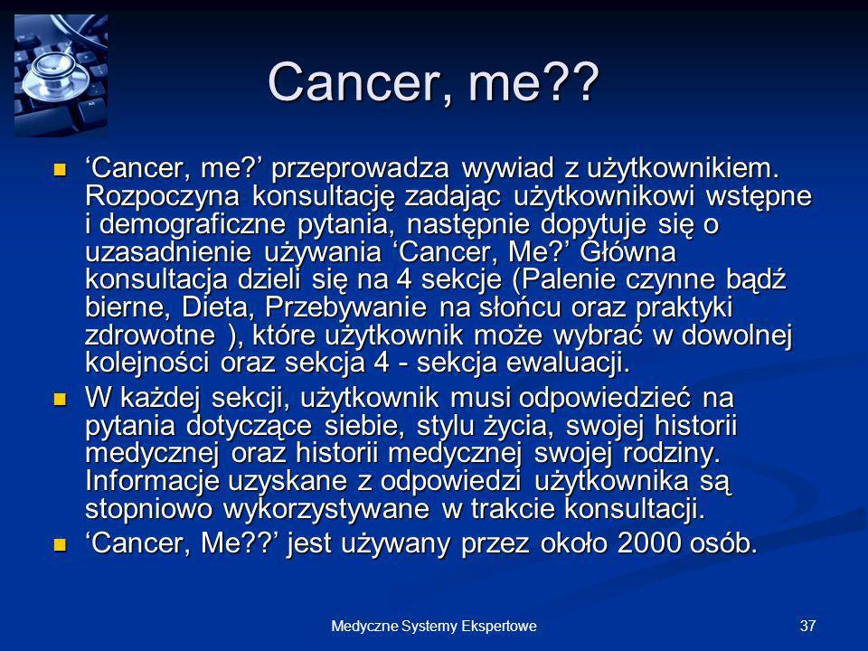 37Medyczne Systemy Ekspertowe Cancer, me?? Cancer, me? przeprowadza wywiad z użytkownikiem. Rozpoczyna konsultację zadając użytkownikowi wstępne i dem