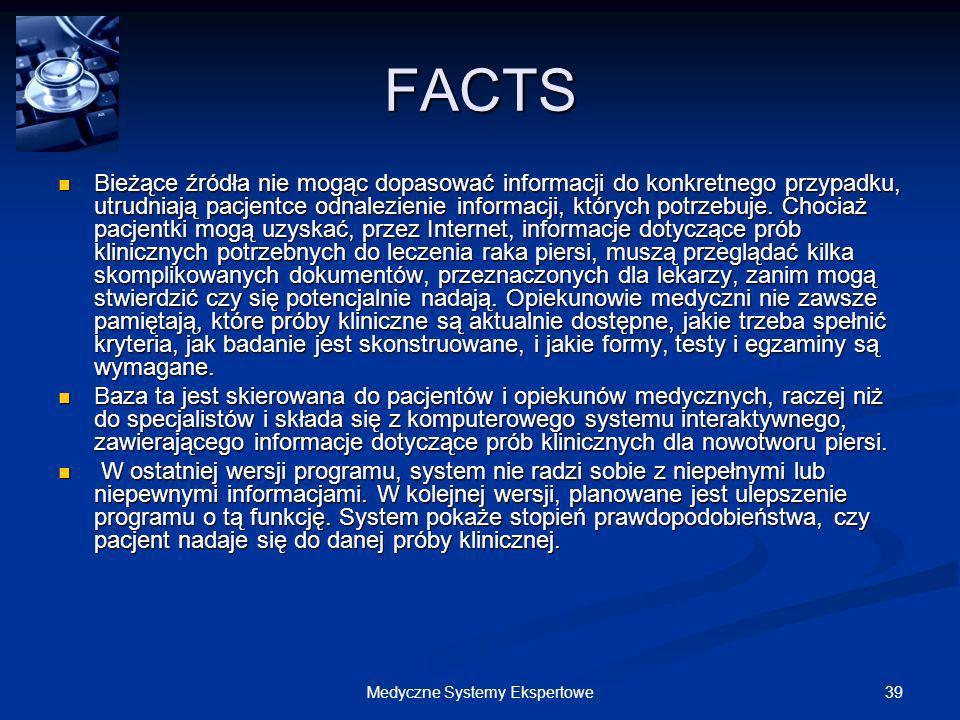 39Medyczne Systemy Ekspertowe FACTS Bieżące źródła nie mogąc dopasować informacji do konkretnego przypadku, utrudniają pacjentce odnalezienie informac