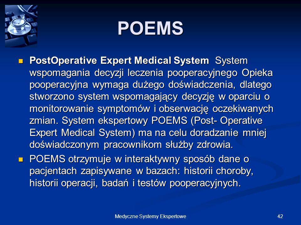 42Medyczne Systemy Ekspertowe POEMS PostOperative Expert Medical System System wspomagania decyzji leczenia pooperacyjnego Opieka pooperacyjna wymaga