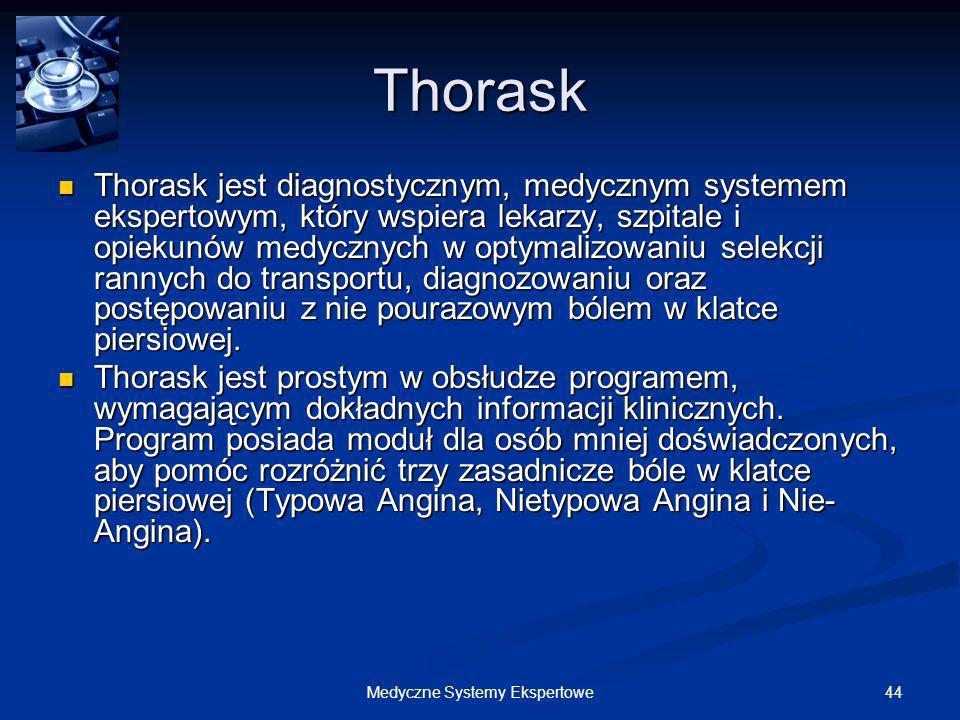 44Medyczne Systemy Ekspertowe Thorask Thorask jest diagnostycznym, medycznym systemem ekspertowym, który wspiera lekarzy, szpitale i opiekunów medyczn