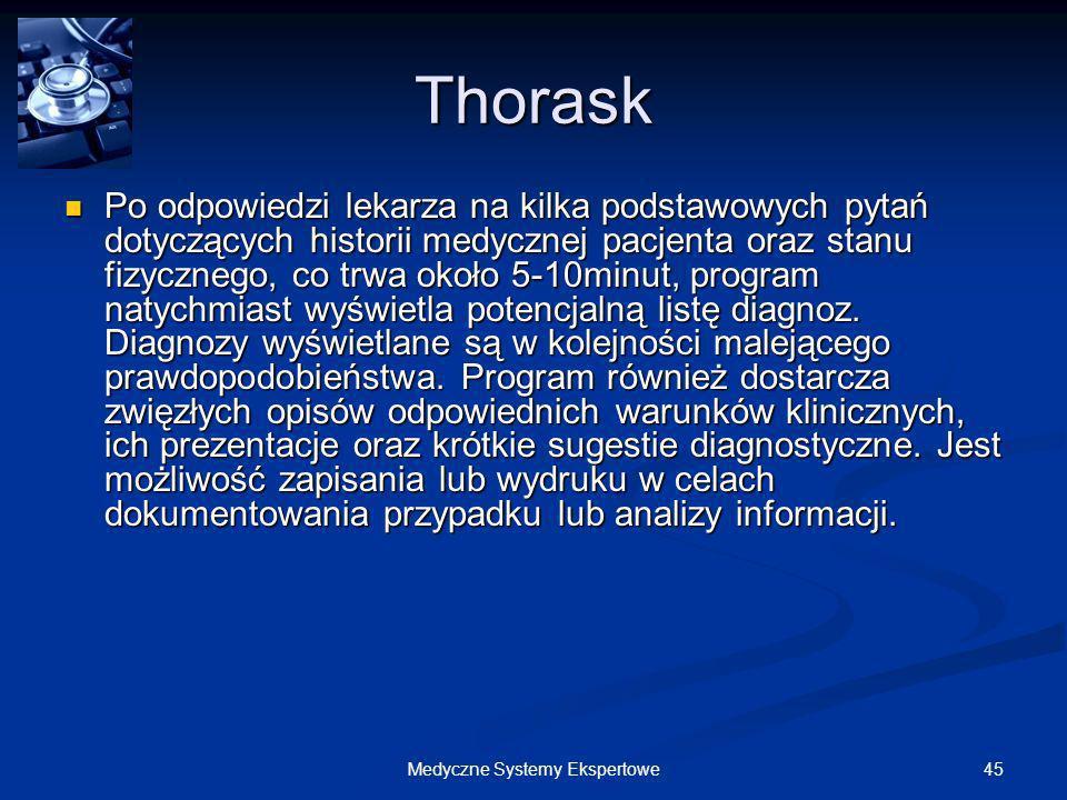 45Medyczne Systemy Ekspertowe Thorask Po odpowiedzi lekarza na kilka podstawowych pytań dotyczących historii medycznej pacjenta oraz stanu fizycznego,
