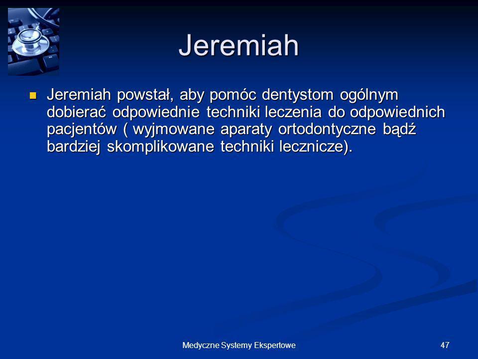 47Medyczne Systemy Ekspertowe Jeremiah Jeremiah powstał, aby pomóc dentystom ogólnym dobierać odpowiednie techniki leczenia do odpowiednich pacjentów