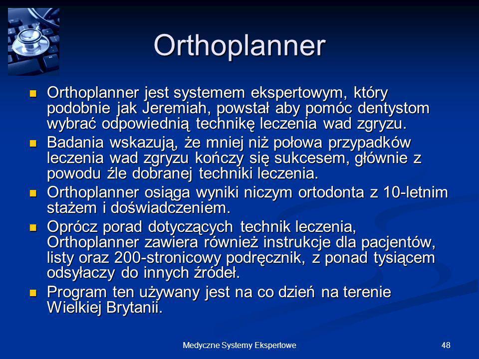 48Medyczne Systemy Ekspertowe Orthoplanner Orthoplanner jest systemem ekspertowym, który podobnie jak Jeremiah, powstał aby pomóc dentystom wybrać odp