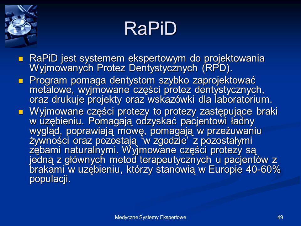49Medyczne Systemy Ekspertowe RaPiD RaPiD jest systemem ekspertowym do projektowania Wyjmowanych Protez Dentystycznych (RPD). RaPiD jest systemem eksp