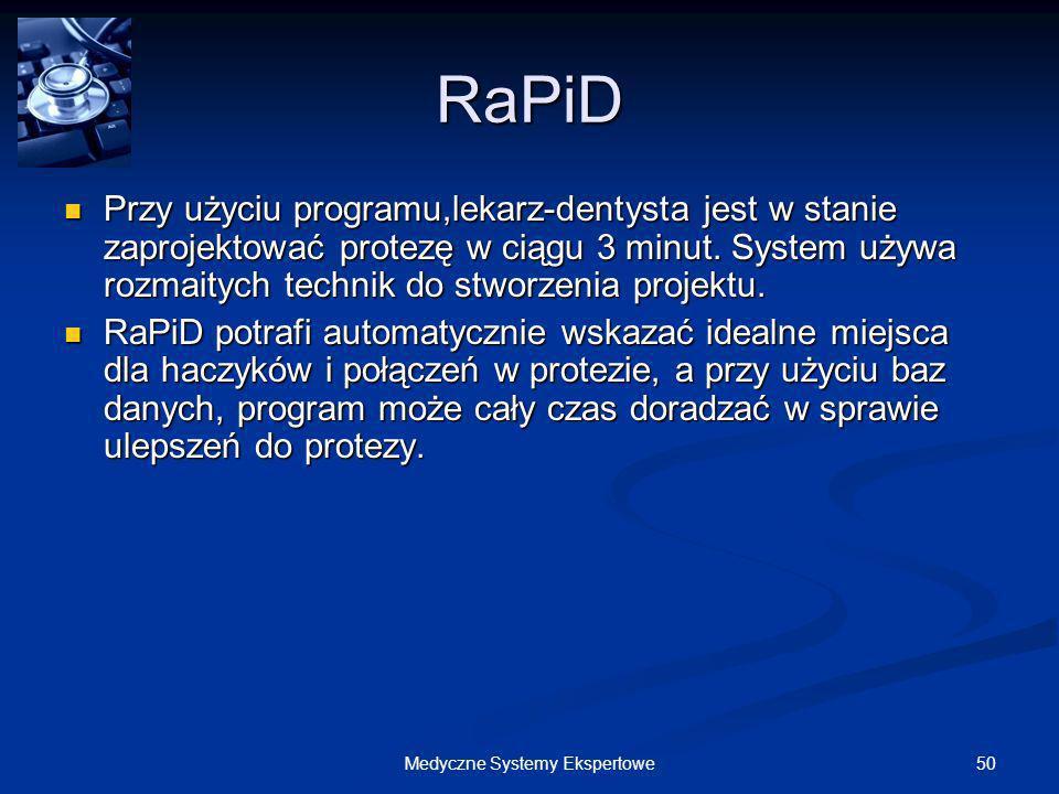 50Medyczne Systemy Ekspertowe RaPiD Przy użyciu programu,lekarz-dentysta jest w stanie zaprojektować protezę w ciągu 3 minut. System używa rozmaitych