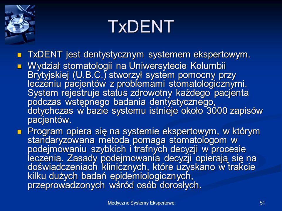 51Medyczne Systemy Ekspertowe TxDENT TxDENT jest dentystycznym systemem ekspertowym. TxDENT jest dentystycznym systemem ekspertowym. Wydział stomatolo