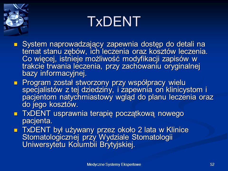 52Medyczne Systemy Ekspertowe TxDENT System naprowadzający zapewnia dostęp do detali na temat stanu zębów, ich leczenia oraz kosztów leczenia. Co więc