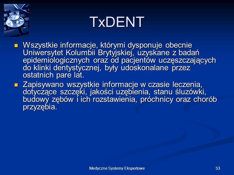 53Medyczne Systemy Ekspertowe TxDENT Wszystkie informacje, którymi dysponuje obecnie Uniwersytet Kolumbii Brytyjskiej, uzyskane z badań epidemiologicz