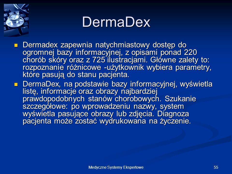 55Medyczne Systemy Ekspertowe DermaDex Dermadex zapewnia natychmiastowy dostęp do ogromnej bazy informacyjnej, z opisami ponad 220 chorób skóry oraz z