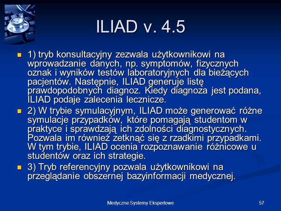 57Medyczne Systemy Ekspertowe ILIAD v. 4.5 1) tryb konsultacyjny zezwala użytkownikowi na wprowadzanie danych, np. symptomów, fizycznych oznak i wynik