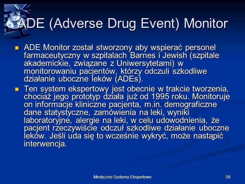 58Medyczne Systemy Ekspertowe ADE (Adverse Drug Event) Monitor ADE Monitor został stworzony aby wspierać personel farmaceutyczny w szpitalach Barnes i
