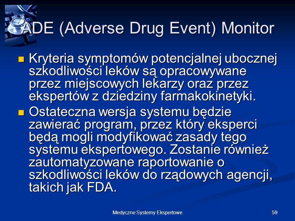 59Medyczne Systemy Ekspertowe ADE (Adverse Drug Event) Monitor Kryteria symptomów potencjalnej ubocznej szkodliwości leków są opracowywane przez miejs