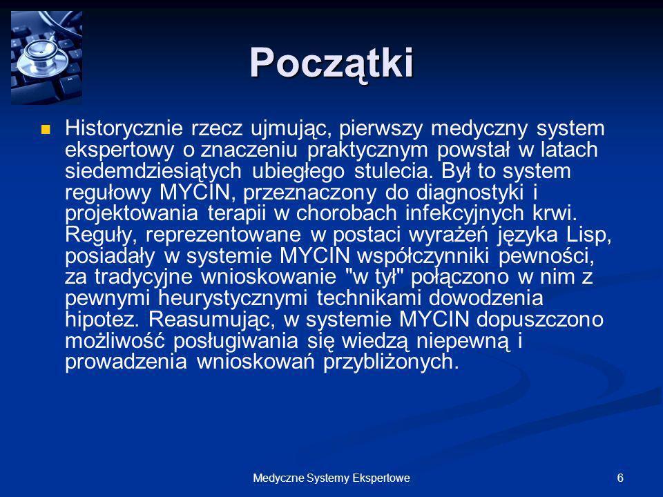6Medyczne Systemy Ekspertowe Początki Historycznie rzecz ujmując, pierwszy medyczny system ekspertowy o znaczeniu praktycznym powstał w latach siedemd