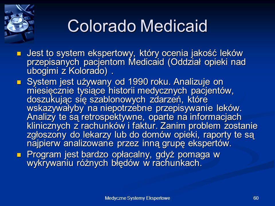 60Medyczne Systemy Ekspertowe Colorado Medicaid Jest to system ekspertowy, który ocenia jakość leków przepisanych pacjentom Medicaid (Oddział opieki n