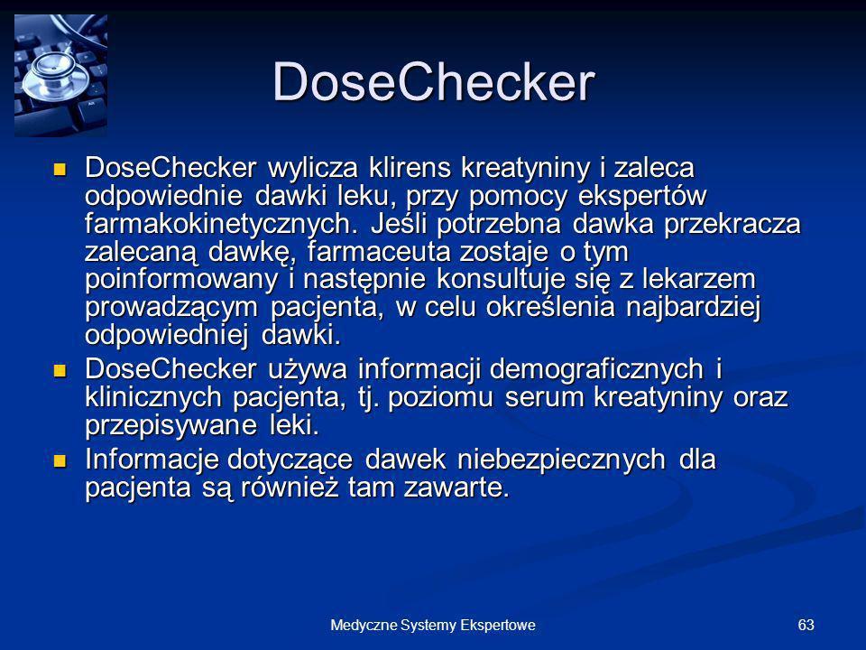 63Medyczne Systemy Ekspertowe DoseChecker DoseChecker wylicza klirens kreatyniny i zaleca odpowiednie dawki leku, przy pomocy ekspertów farmakokinetyc