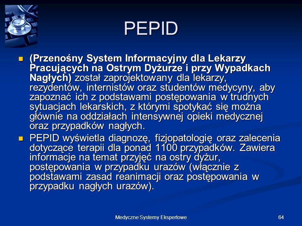 64Medyczne Systemy Ekspertowe PEPID (Przenośny System Informacyjny dla Lekarzy Pracujących na Ostrym Dyżurze i przy Wypadkach Nagłych) został zaprojek
