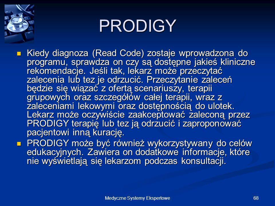 68Medyczne Systemy Ekspertowe PRODIGY Kiedy diagnoza (Read Code) zostaje wprowadzona do programu, sprawdza on czy są dostępne jakieś kliniczne rekomen