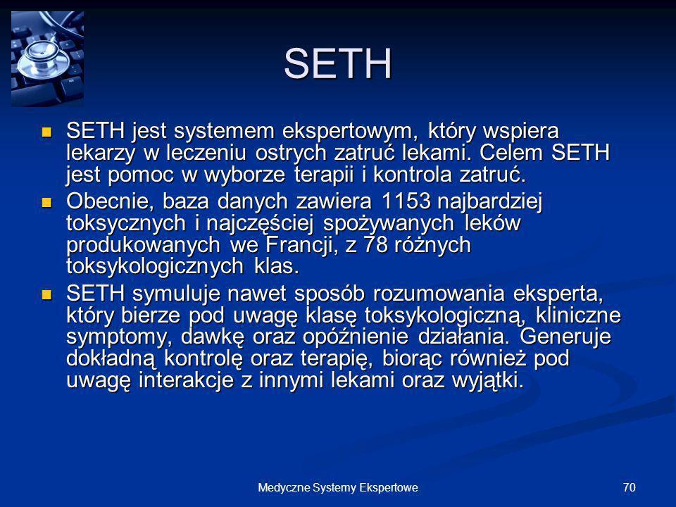 70Medyczne Systemy Ekspertowe SETH SETH jest systemem ekspertowym, który wspiera lekarzy w leczeniu ostrych zatruć lekami. Celem SETH jest pomoc w wyb