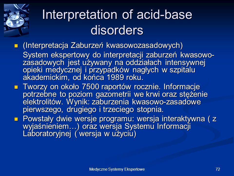 72Medyczne Systemy Ekspertowe Interpretation of acid-base disorders (Interpretacja Zaburzeń kwasowozasadowych) (Interpretacja Zaburzeń kwasowozasadowy