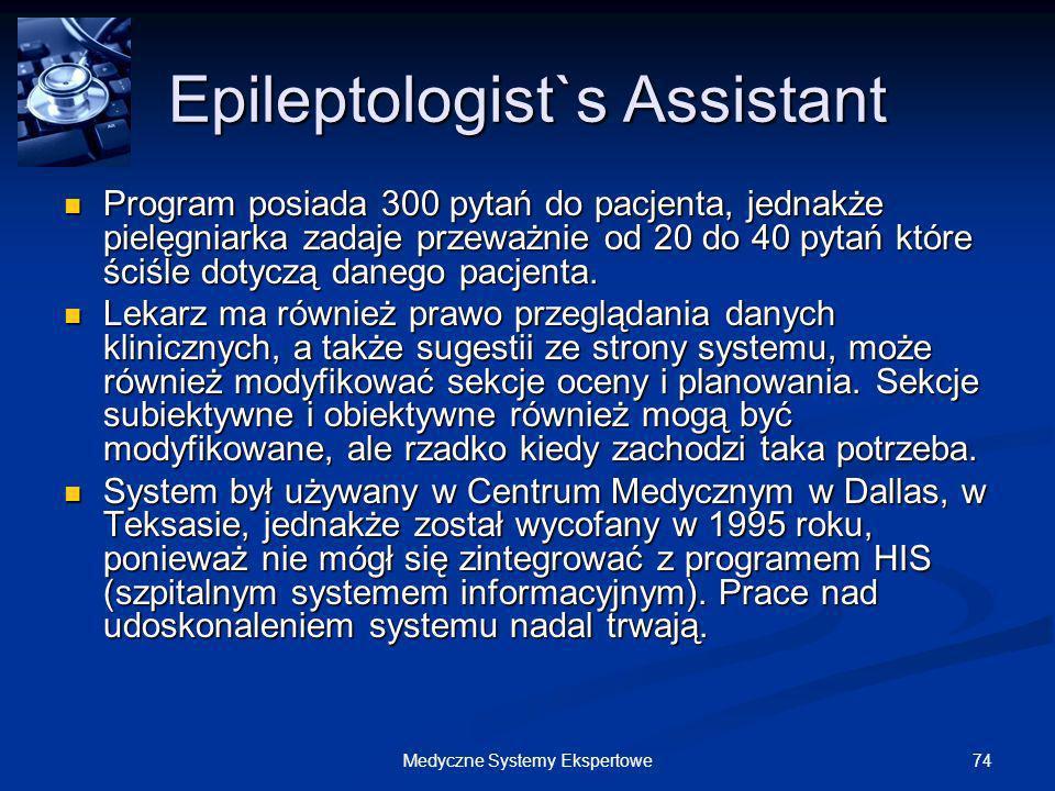 74Medyczne Systemy Ekspertowe Epileptologist`s Assistant Program posiada 300 pytań do pacjenta, jednakże pielęgniarka zadaje przeważnie od 20 do 40 py