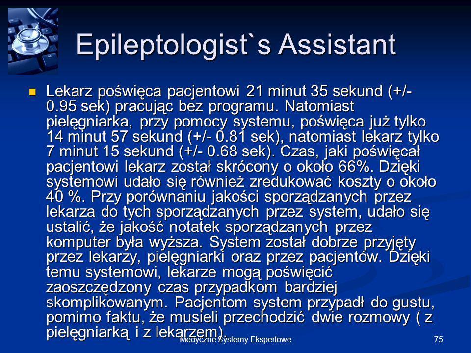 75Medyczne Systemy Ekspertowe Epileptologist`s Assistant Lekarz poświęca pacjentowi 21 minut 35 sekund (+/- 0.95 sek) pracując bez programu. Natomiast