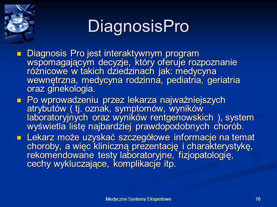 76Medyczne Systemy Ekspertowe DiagnosisPro Diagnosis Pro jest interaktywnym program wspomagającym decyzje, który oferuje rozpoznanie różnicowe w takic