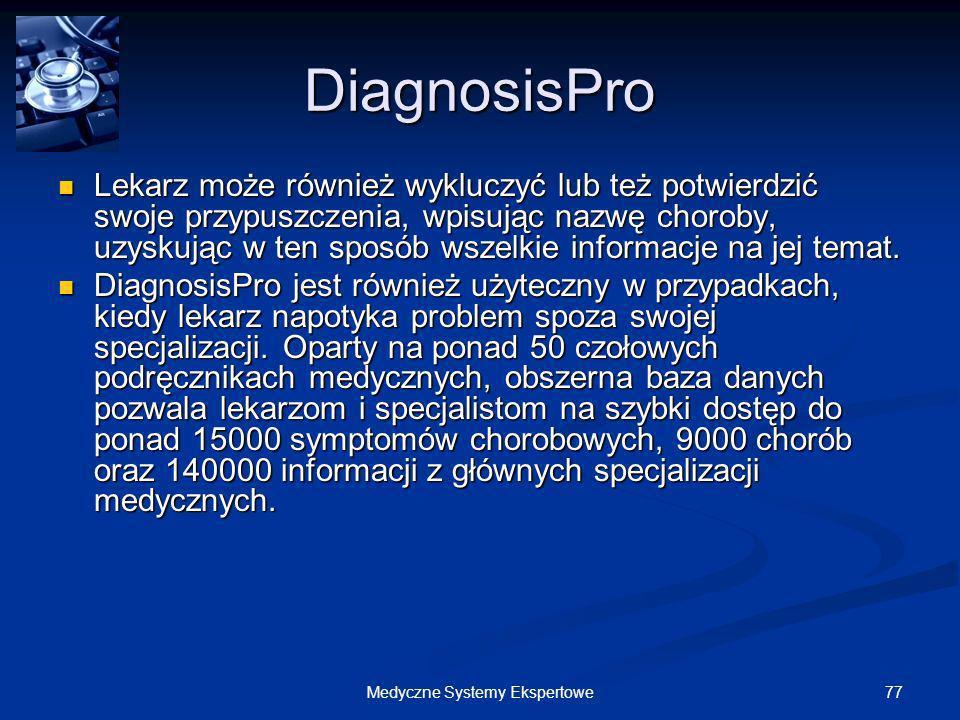 77Medyczne Systemy Ekspertowe DiagnosisPro Lekarz może również wykluczyć lub też potwierdzić swoje przypuszczenia, wpisując nazwę choroby, uzyskując w