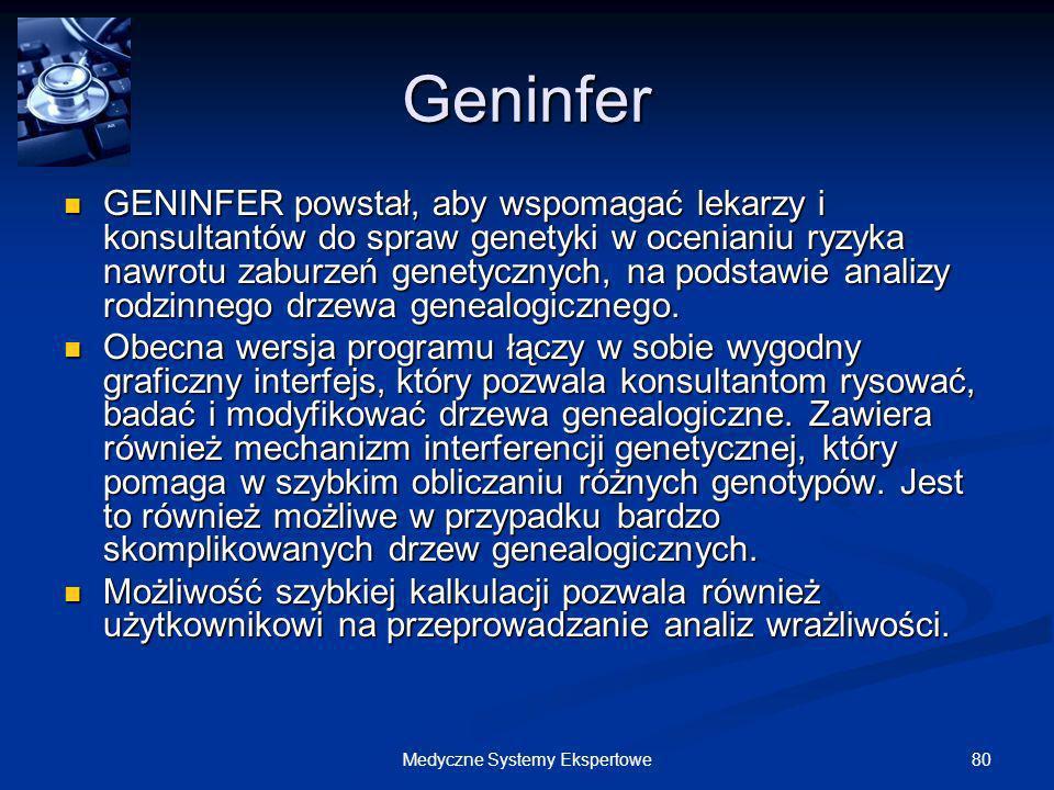80Medyczne Systemy Ekspertowe Geninfer GENINFER powstał, aby wspomagać lekarzy i konsultantów do spraw genetyki w ocenianiu ryzyka nawrotu zaburzeń ge