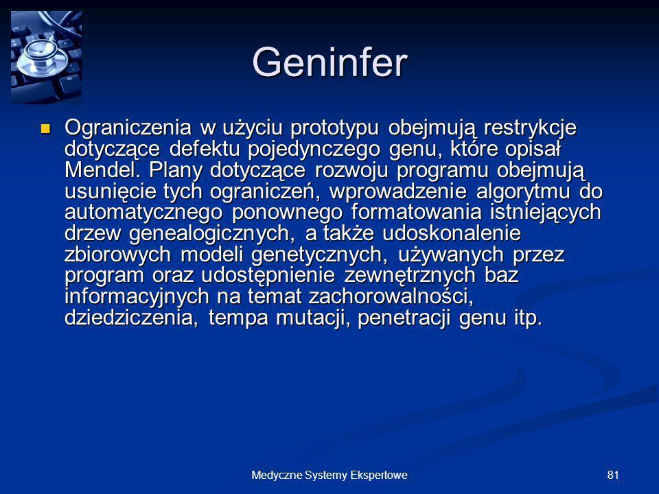 81Medyczne Systemy Ekspertowe Geninfer Ograniczenia w użyciu prototypu obejmują restrykcje dotyczące defektu pojedynczego genu, które opisał Mendel. P
