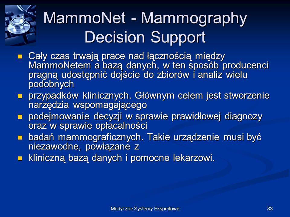 83Medyczne Systemy Ekspertowe MammoNet - Mammography Decision Support Cały czas trwają prace nad łącznością między MammoNetem a bazą danych, w ten spo