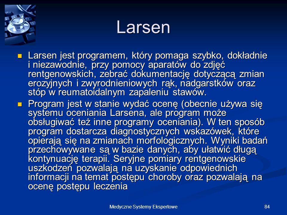 84Medyczne Systemy Ekspertowe Larsen Larsen jest programem, który pomaga szybko, dokładnie i niezawodnie, przy pomocy aparatów do zdjęć rentgenowskich