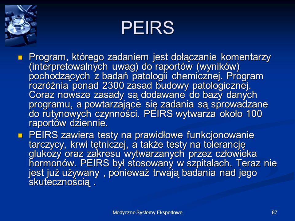 87Medyczne Systemy Ekspertowe PEIRS Program, którego zadaniem jest dołączanie komentarzy (interpretowalnych uwag) do raportów (wyników) pochodzących z
