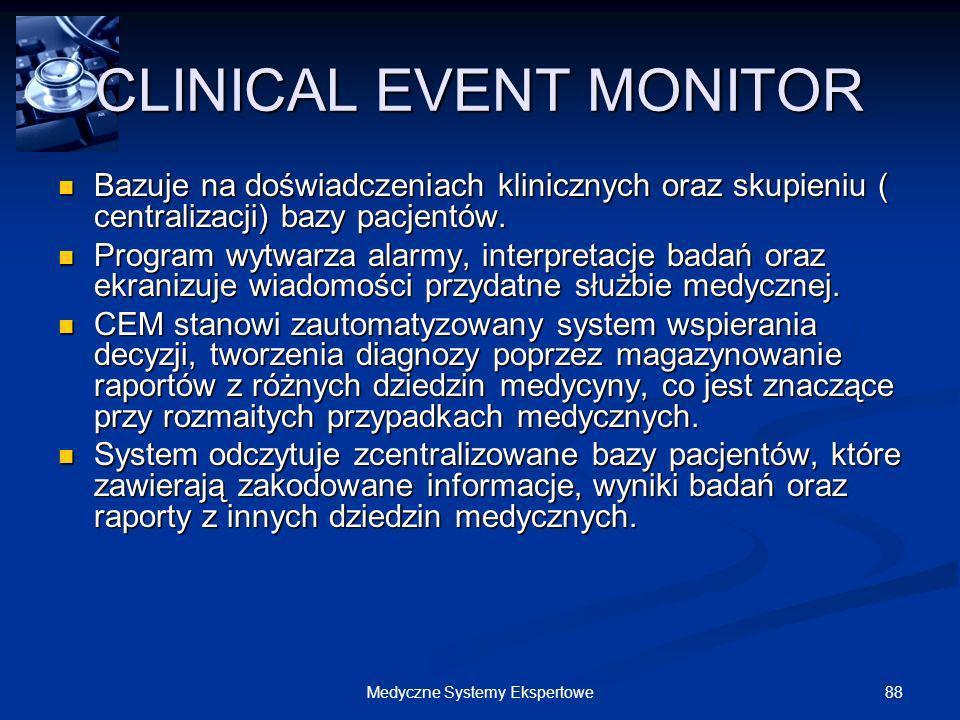 88Medyczne Systemy Ekspertowe CLINICAL EVENT MONITOR Bazuje na doświadczeniach klinicznych oraz skupieniu ( centralizacji) bazy pacjentów. Bazuje na d