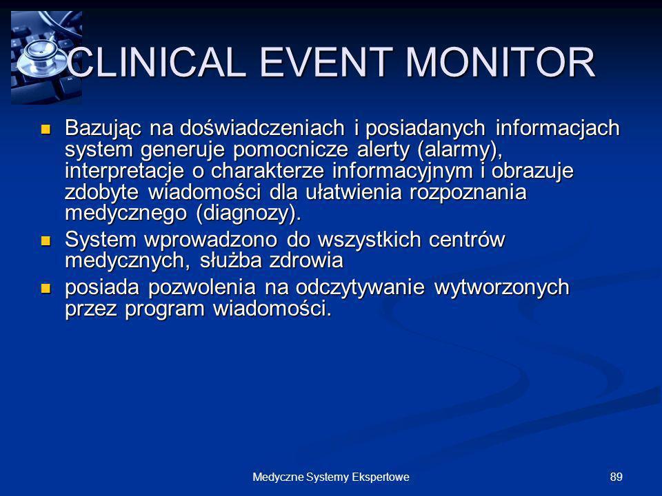 89Medyczne Systemy Ekspertowe CLINICAL EVENT MONITOR Bazując na doświadczeniach i posiadanych informacjach system generuje pomocnicze alerty (alarmy),
