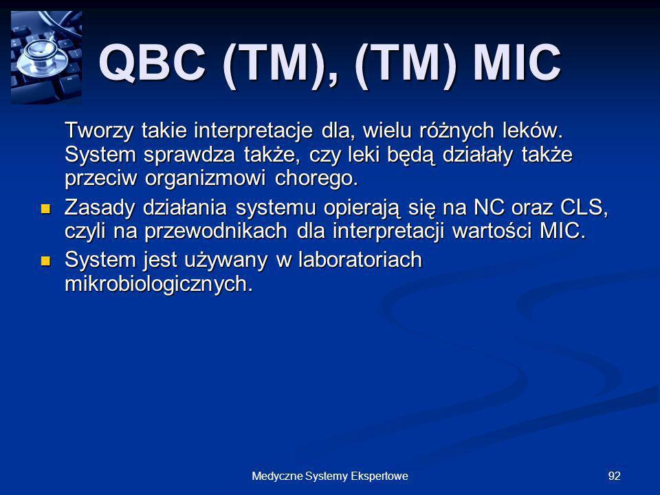 92Medyczne Systemy Ekspertowe QBC (TM), (TM) MIC Tworzy takie interpretacje dla, wielu różnych leków. System sprawdza także, czy leki będą działały ta