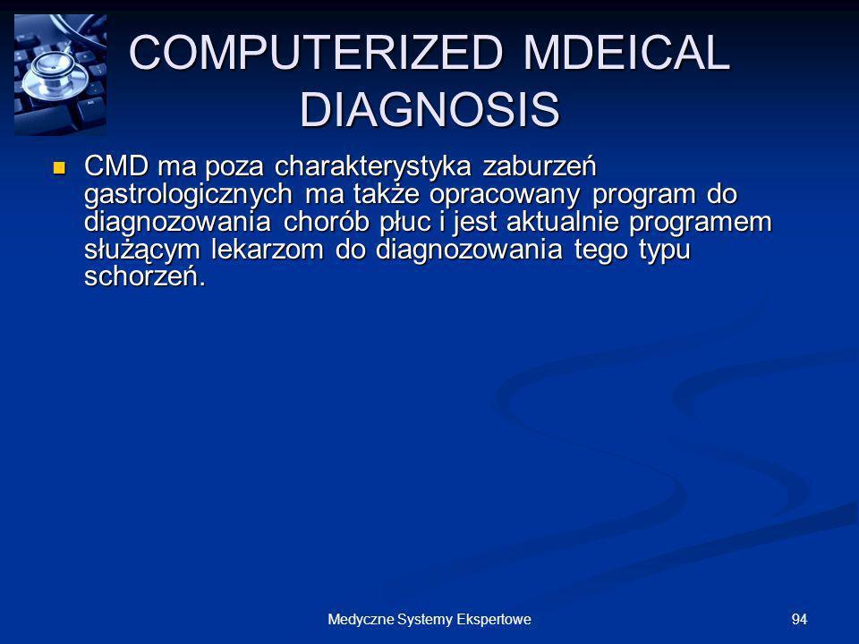 94Medyczne Systemy Ekspertowe COMPUTERIZED MDEICAL DIAGNOSIS CMD ma poza charakterystyka zaburzeń gastrologicznych ma także opracowany program do diag