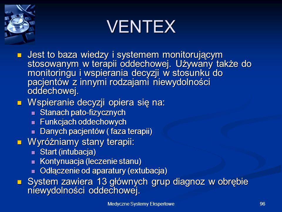 96Medyczne Systemy Ekspertowe VENTEX Jest to baza wiedzy i systemem monitorującym stosowanym w terapii oddechowej. Używany także do monitoringu i wspi