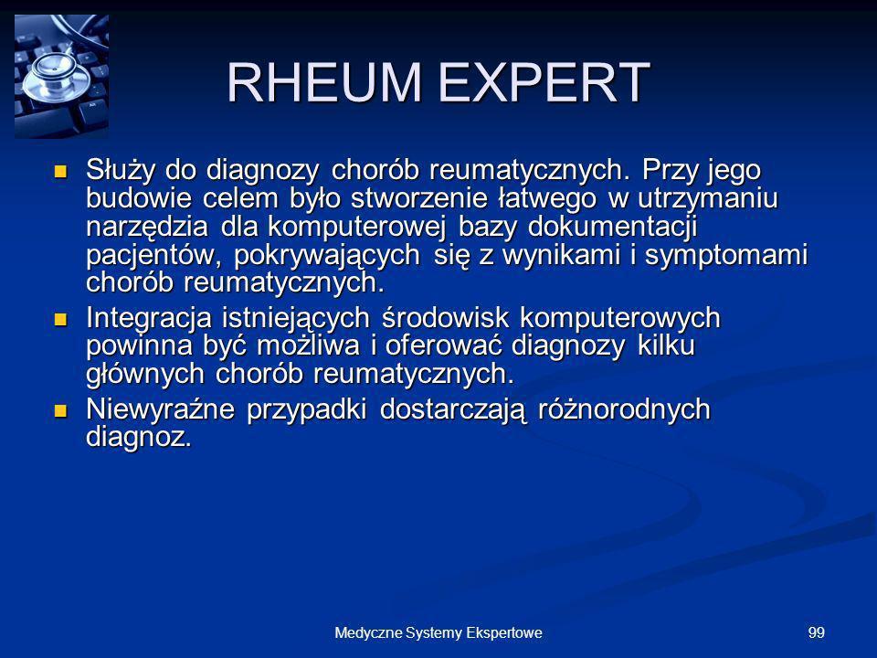 99Medyczne Systemy Ekspertowe RHEUM EXPERT Służy do diagnozy chorób reumatycznych. Przy jego budowie celem było stworzenie łatwego w utrzymaniu narzęd
