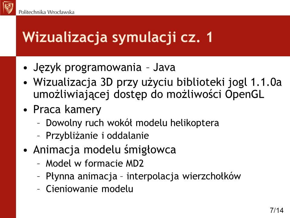 Wizualizacja symulacji cz. 1 Język programowania – Java Wizualizacja 3D przy użyciu biblioteki jogl 1.1.0a umożliwiającej dostęp do możliwości OpenGL