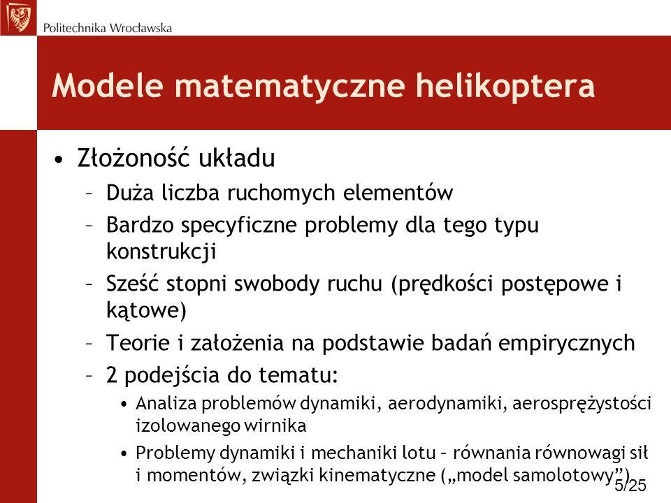 Modele matematyczne helikoptera Złożoność układu –Duża liczba ruchomych elementów –Bardzo specyficzne problemy dla tego typu konstrukcji –Sześć stopni