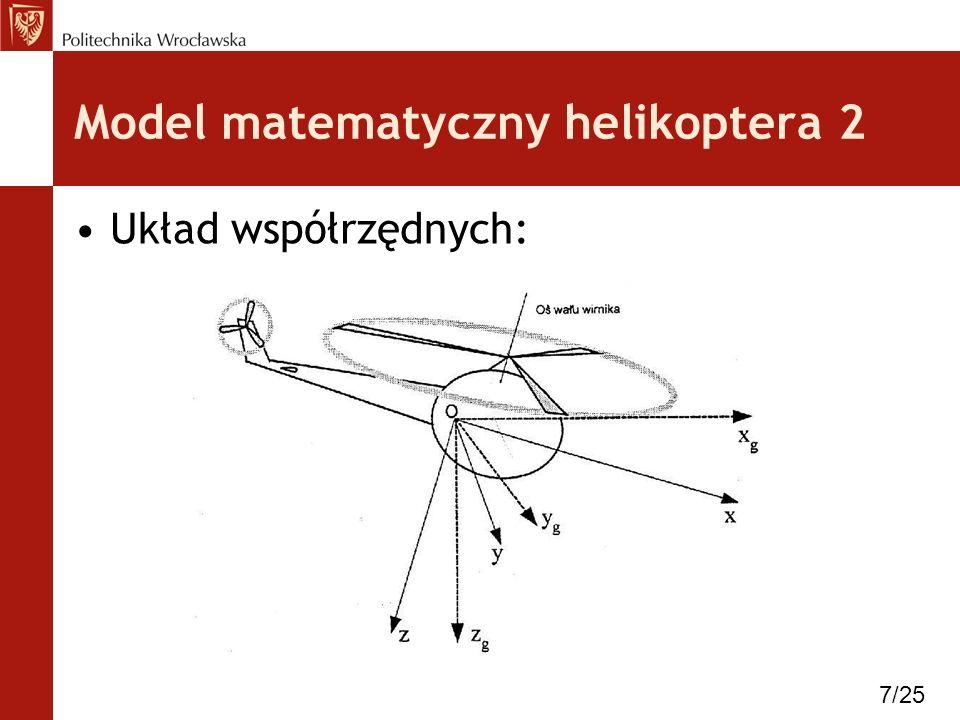 Model matematyczny helikoptera 2 Układ współrzędnych: 7/25