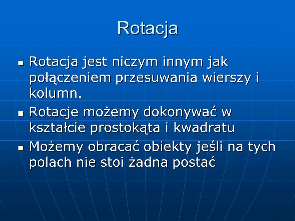 Rotacja Rotacja jest niczym innym jak połączeniem przesuwania wierszy i kolumn. Rotacja jest niczym innym jak połączeniem przesuwania wierszy i kolumn