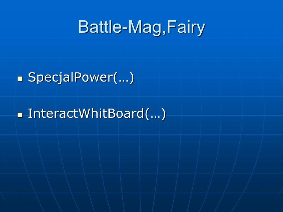 Battle-Mag,Fairy SpecjalPower(…) SpecjalPower(…) InteractWhitBoard(…) InteractWhitBoard(…)