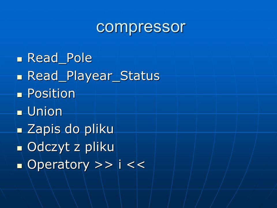 compressor compressor Read_Pole Read_Pole Read_Playear_Status Read_Playear_Status Position Position Union Union Zapis do pliku Zapis do pliku Odczyt z pliku Odczyt z pliku Operatory >> i > i <<