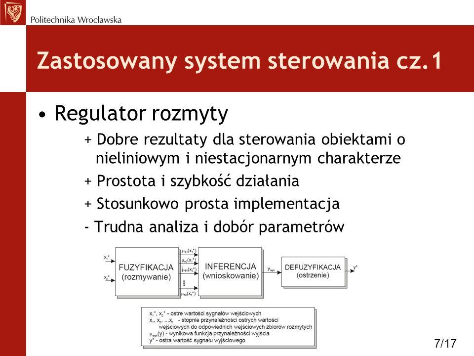 Zastosowany system sterowania cz.1 Regulator rozmyty + Dobre rezultaty dla sterowania obiektami o nieliniowym i niestacjonarnym charakterze + Prostota i szybkość działania + Stosunkowo prosta implementacja - Trudna analiza i dobór parametrów 7/17